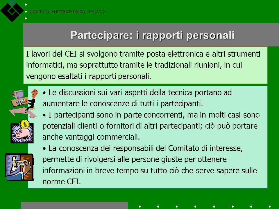 COMITATO ELETTROTECNICO ITALIANO Partecipare ai lavori normativi Sebbene i lavori normativi si svolgano prevalentemente a livello europeo, è possibile