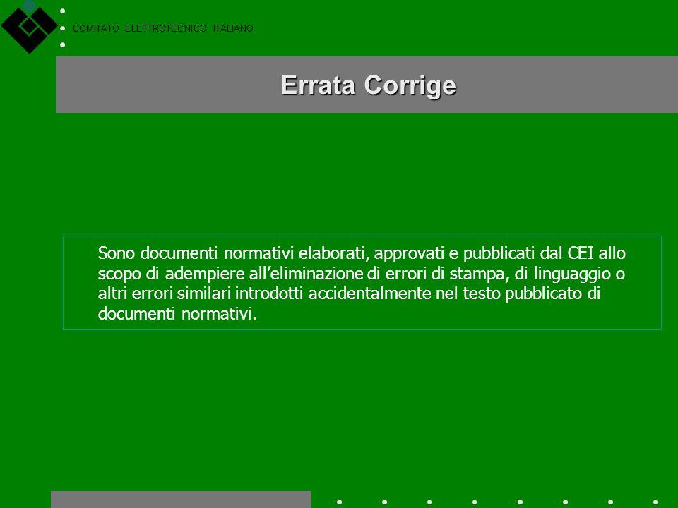 COMITATO ELETTROTECNICO ITALIANO Varianti Sono documenti normativi elaborati, approvati e pubblicati dal CEI che, in caso di urgenza ed a specifiche c