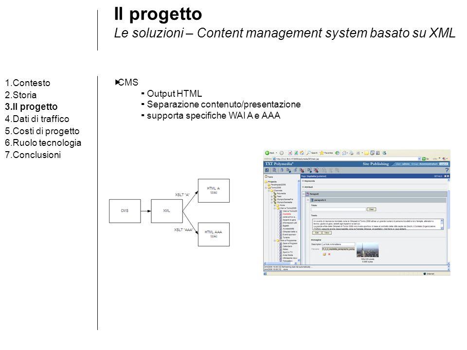Il progetto Le soluzioni – Content management system basato su XML 1.Contesto 2.Storia 3.Il progetto 4.Dati di traffico 5.Costi di progetto 6.Ruolo te