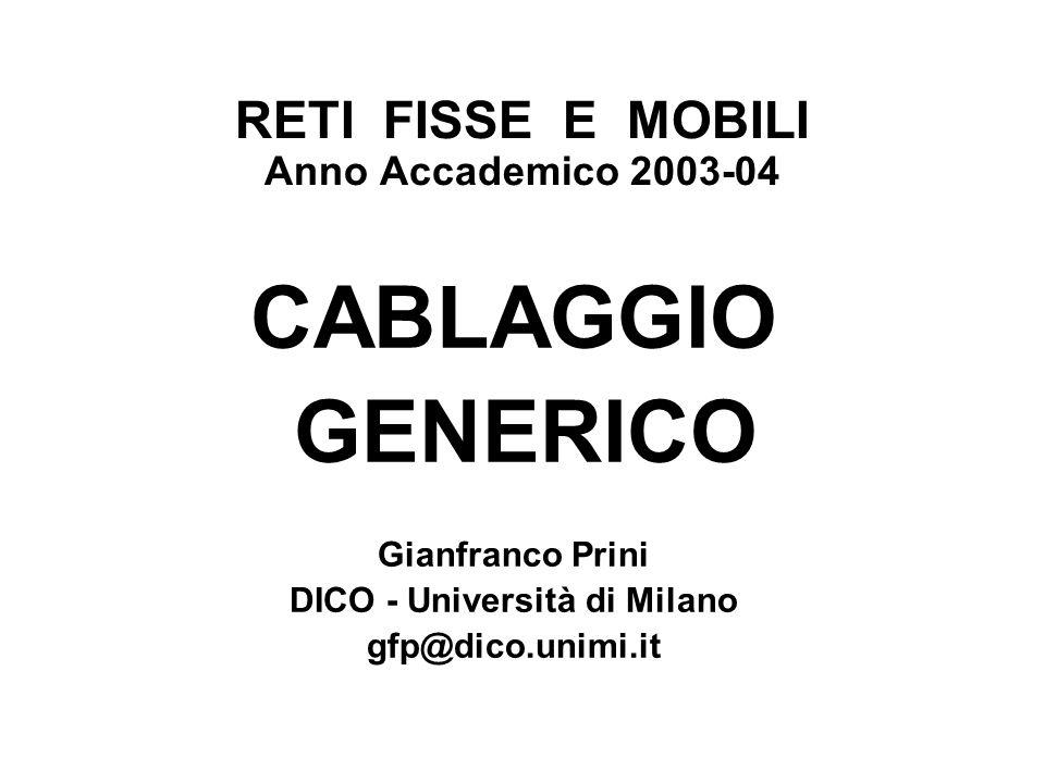 RETI FISSE E MOBILI Anno Accademico 2003-04 CABLAGGIO GENERICO Gianfranco Prini DICO - Università di Milano gfp@dico.unimi.it