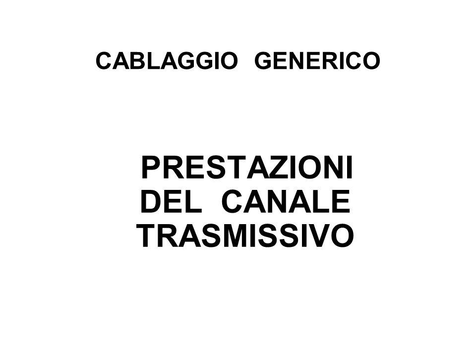 CABLAGGIO GENERICO PRESTAZIONI DEL CANALE TRASMISSIVO