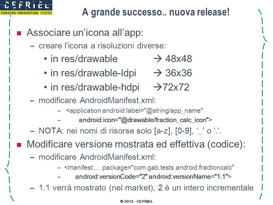 A grande successo.. nuova release! Associare unicona allapp: –creare licona a risoluzioni diverse: in res/drawable 48x48 in res/drawable-ldpi 36x36 in