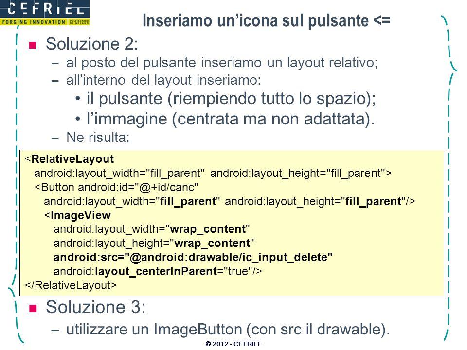 Inseriamo unicona sul pulsante <= Soluzione 2: –al posto del pulsante inseriamo un layout relativo; –allinterno del layout inseriamo: il pulsante (rie