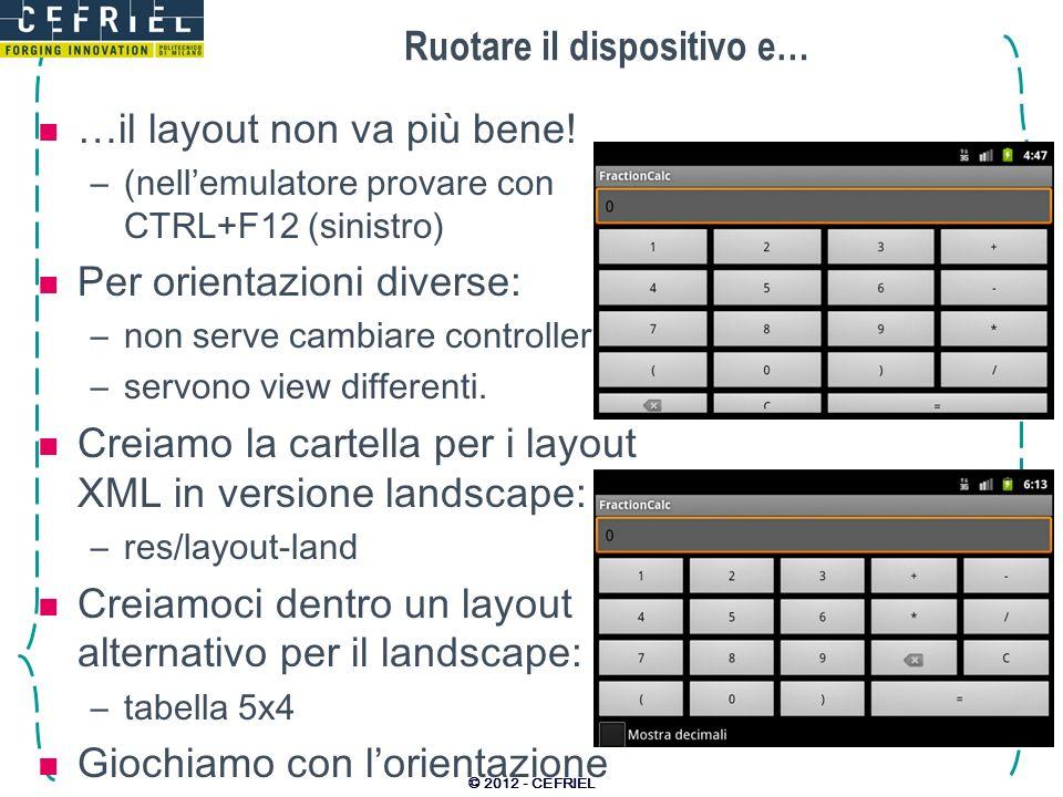 Ruotare il dispositivo e… …il layout non va più bene! –(nellemulatore provare con CTRL+F12 (sinistro) Per orientazioni diverse: –non serve cambiare co