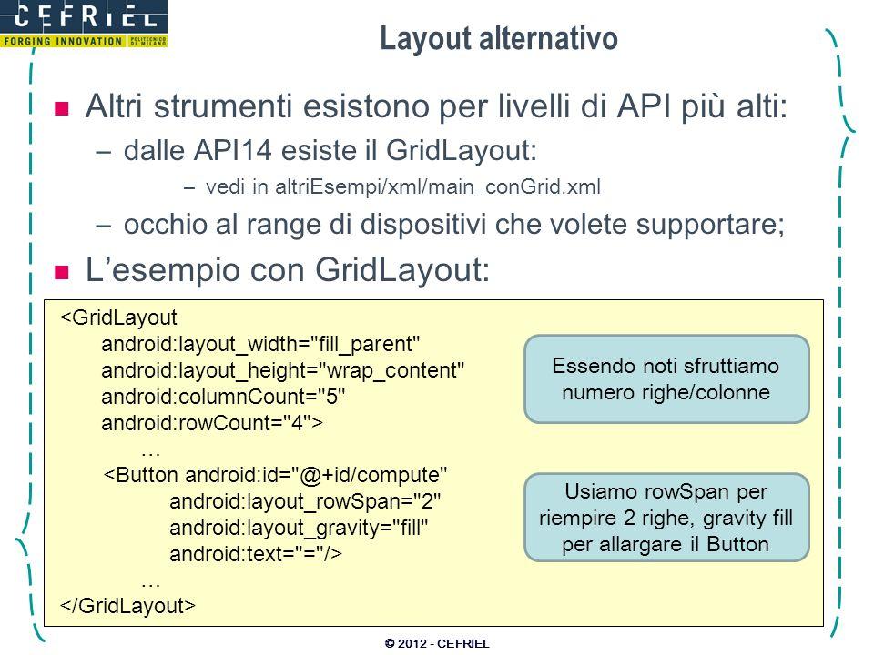 Layout alternativo Altri strumenti esistono per livelli di API più alti: –dalle API14 esiste il GridLayout: –vedi in altriEsempi/xml/main_conGrid.xml