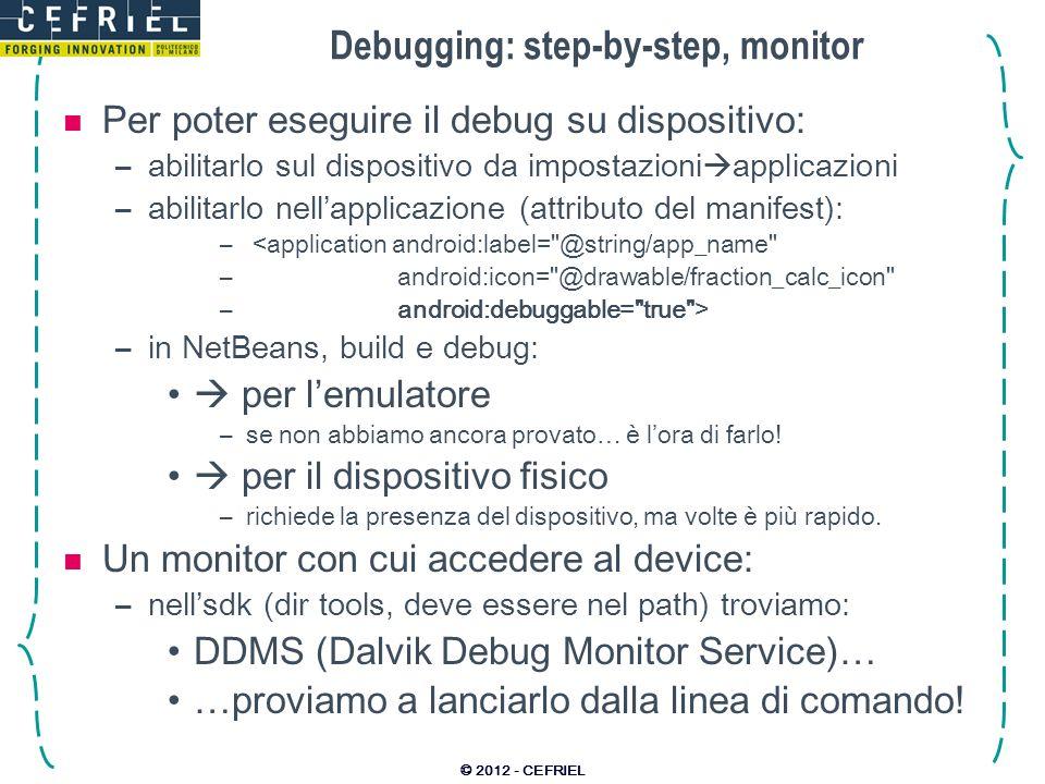 Debugging: step-by-step, monitor Per poter eseguire il debug su dispositivo: –abilitarlo sul dispositivo da impostazioni applicazioni –abilitarlo nell