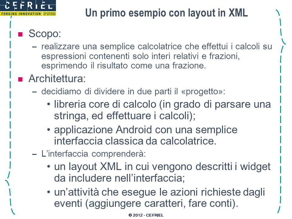 Un primo esempio con layout in XML Scopo: –realizzare una semplice calcolatrice che effettui i calcoli su espressioni contenenti solo interi relativi