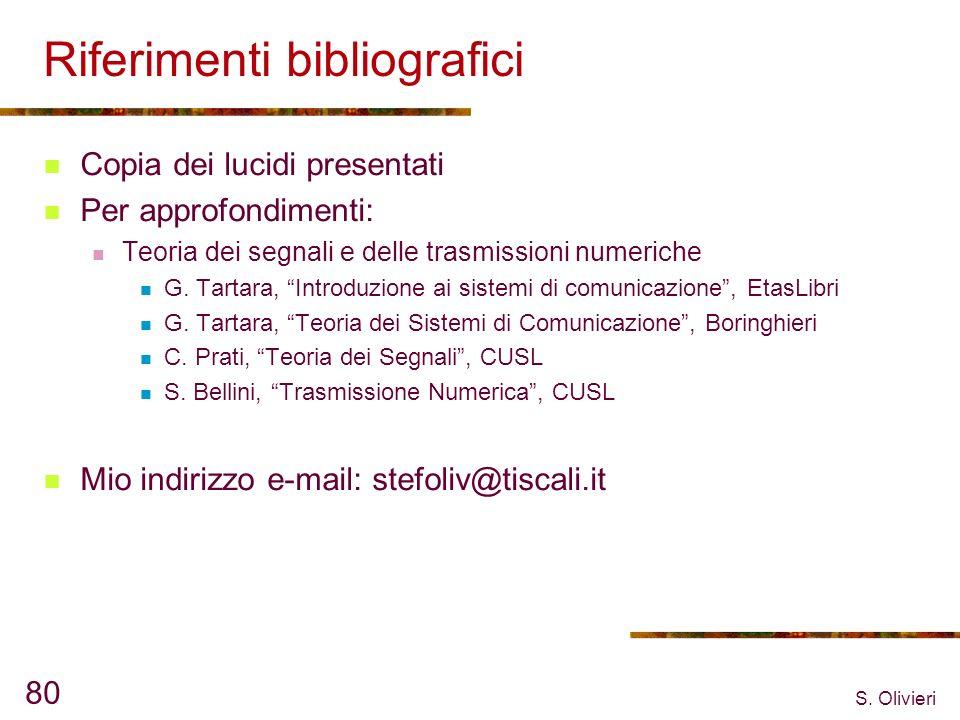 S. Olivieri 80 Riferimenti bibliografici Copia dei lucidi presentati Per approfondimenti: Teoria dei segnali e delle trasmissioni numeriche G. Tartara