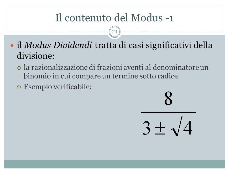 Il contenuto del Modus -1 21 il Modus Dividendi tratta di casi significativi della divisione: la razionalizzazione di frazioni aventi al denominatore un binomio in cui compare un termine sotto radice.