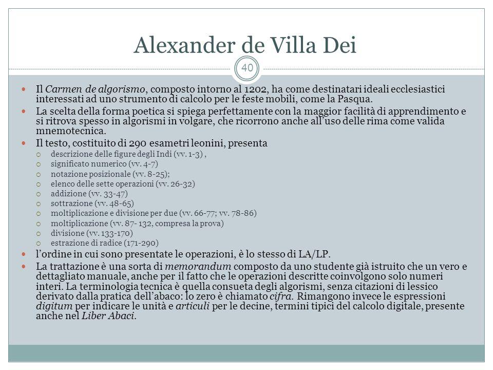 Alexander de Villa Dei 40 Il Carmen de algorismo, composto intorno al 1202, ha come destinatari ideali ecclesiastici interessati ad uno strumento di calcolo per le feste mobili, come la Pasqua.