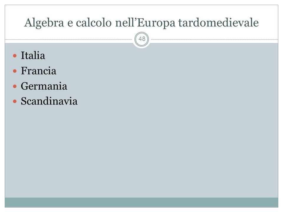 Algebra e calcolo nellEuropa tardomedievale 48 Italia Francia Germania Scandinavia