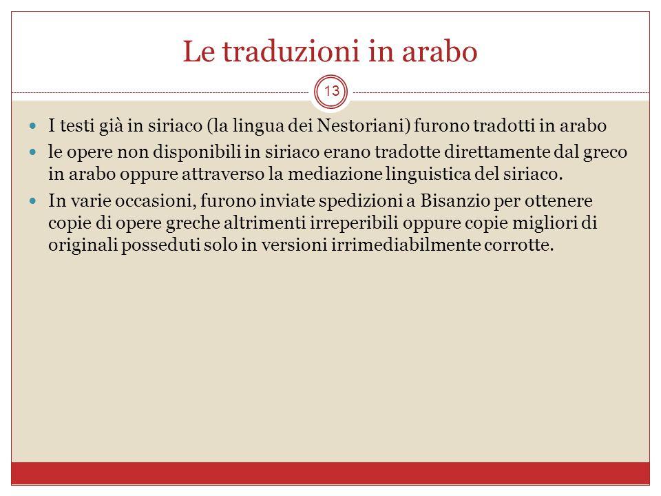 Le traduzioni in arabo 13 I testi già in siriaco (la lingua dei Nestoriani) furono tradotti in arabo le opere non disponibili in siriaco erano tradott