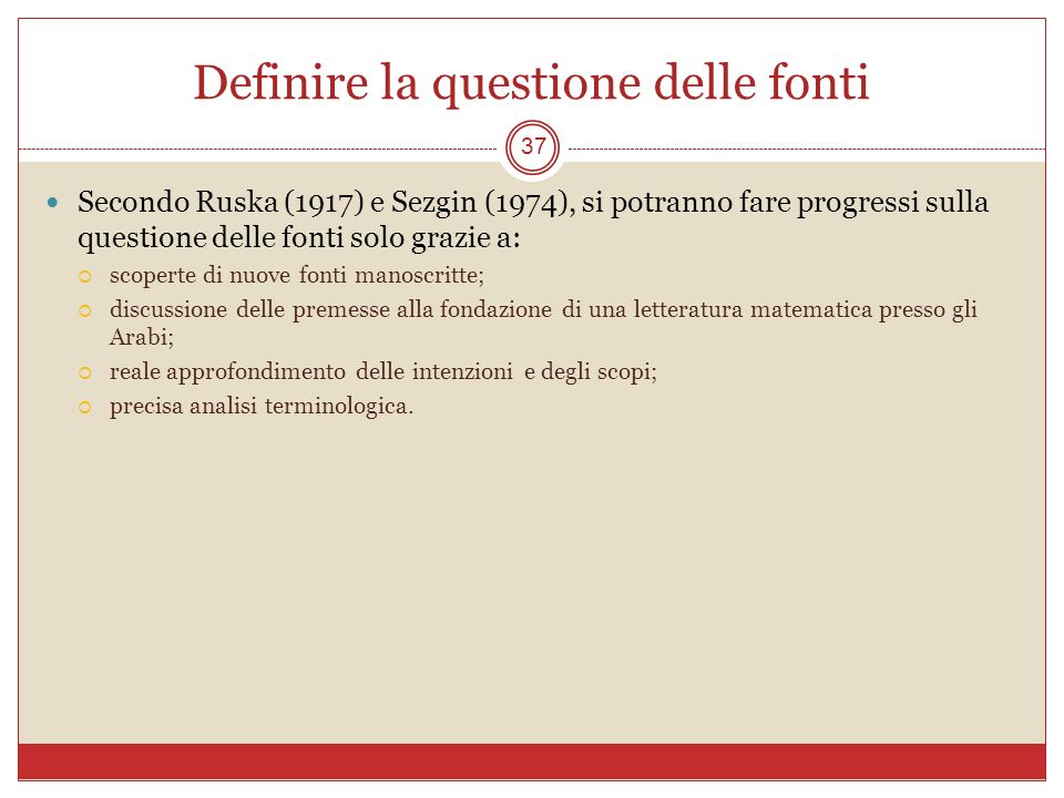 Definire la questione delle fonti 37 Secondo Ruska (1917) e Sezgin (1974), si potranno fare progressi sulla questione delle fonti solo grazie a: scope