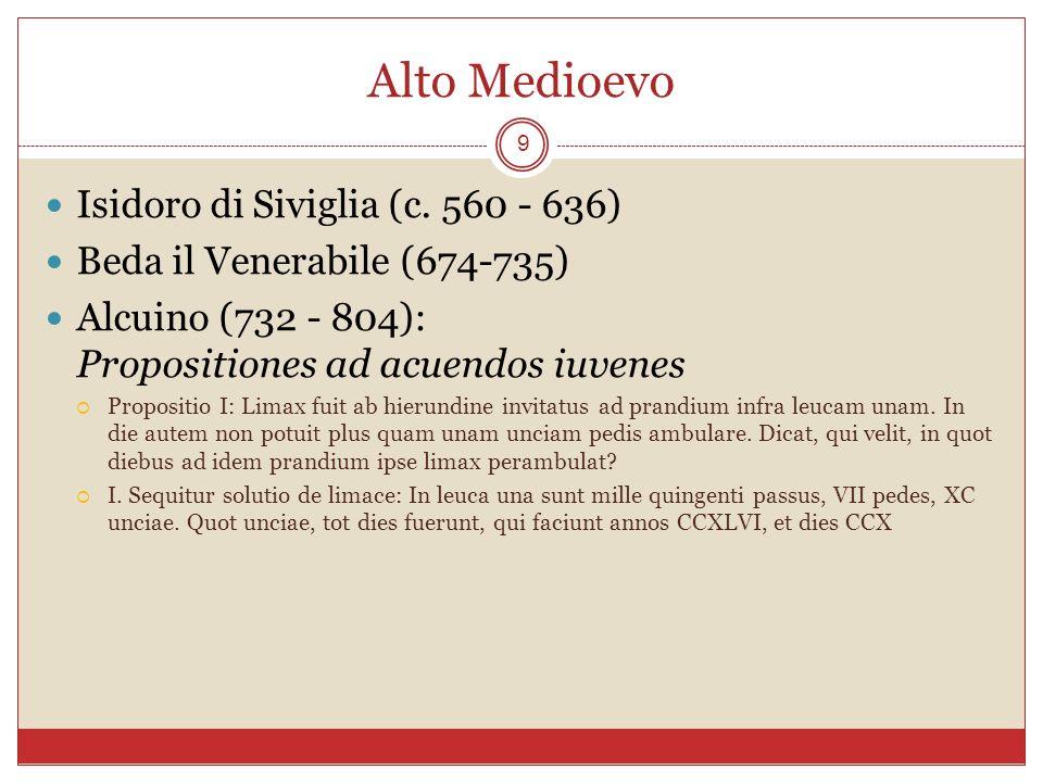 Alto Medioevo 9 Isidoro di Siviglia (c. 560 - 636) Beda il Venerabile (674-735) Alcuino (732 - 804): Propositiones ad acuendos iuvenes Propositio I: L