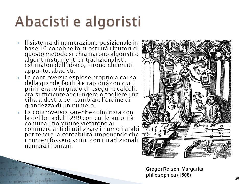 Il sistema di numerazione posizionale in base 10 conobbe forti ostilità i fautori di questo metodo si chiamarono algoristi o algoritmisti, mentre i tr