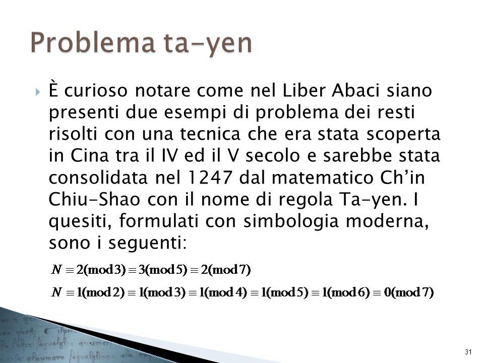È curioso notare come nel Liber Abaci siano presenti due esempi di problema dei resti risolti con una tecnica che era stata scoperta in Cina tra il IV