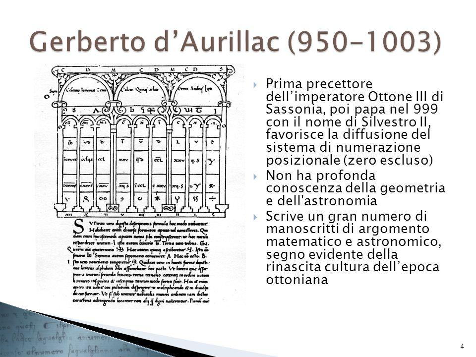 Prima precettore dellimperatore Ottone III di Sassonia, poi papa nel 999 con il nome di Silvestro II, favorisce la diffusione del sistema di numerazio