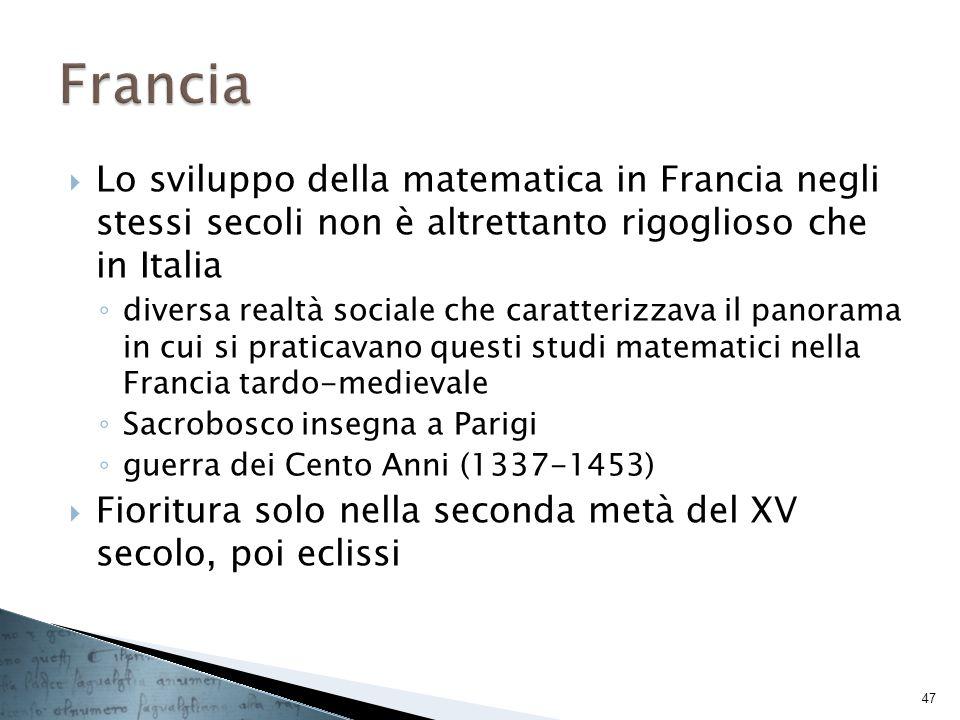 Lo sviluppo della matematica in Francia negli stessi secoli non è altrettanto rigoglioso che in Italia diversa realtà sociale che caratterizzava il pa