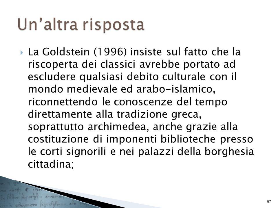 La Goldstein (1996) insiste sul fatto che la riscoperta dei classici avrebbe portato ad escludere qualsiasi debito culturale con il mondo medievale ed