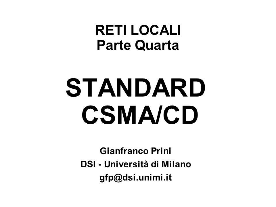 RETI LOCALI Parte Quarta STANDARD CSMA/CD Gianfranco Prini DSI - Università di Milano gfp@dsi.unimi.it