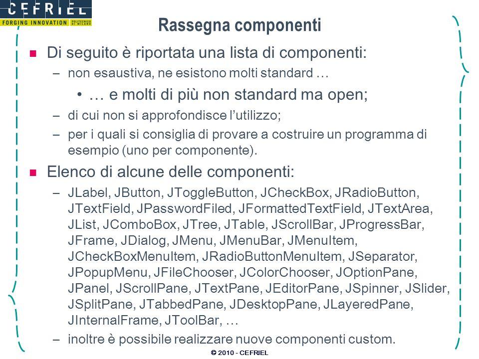 © 2010 - CEFRIEL Rassegna componenti Di seguito è riportata una lista di componenti: –non esaustiva, ne esistono molti standard … … e molti di più non