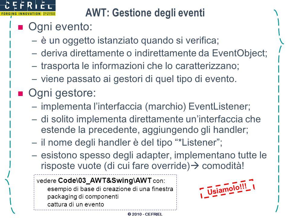 © 2010 - CEFRIEL AWT: Gestione degli eventi Ogni evento: –è un oggetto istanziato quando si verifica; –deriva direttamente o indirettamente da EventOb