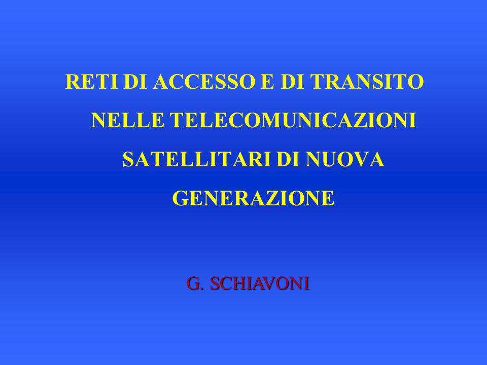 RETI DI ACCESSO E DI TRANSITO NELLE TELECOMUNICAZIONI SATELLITARI DI NUOVA GENERAZIONE G. SCHIAVONI