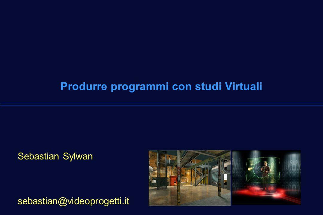 Produrre programmi con studi Virtuali Sebastian Sylwan sebastian@videoprogetti.it