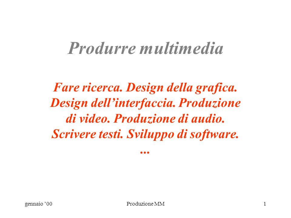 gennaio 00Produzione MM21 Scelta dello strumento giusto - 1 MM authoring tools Apple Media Tool, Macromedia Director, ToolBook...