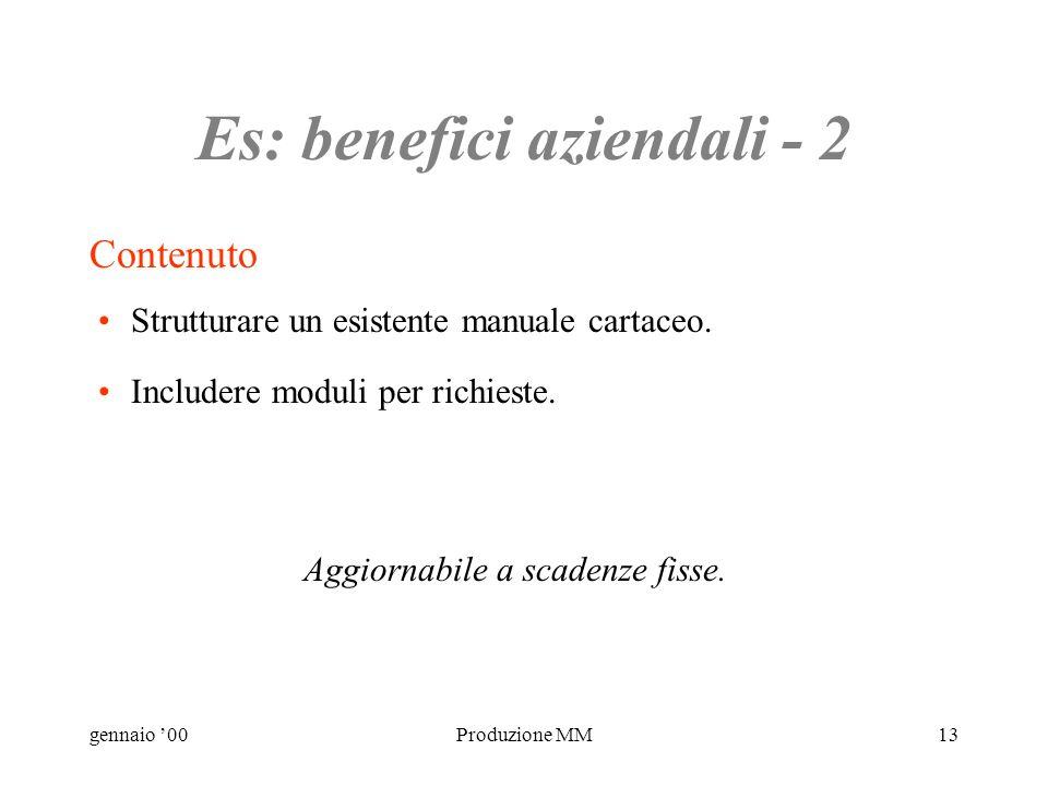 gennaio 00Produzione MM12 Es: benefici aziendali - 1 Obiettivi Creare un unico punto di riferimento per informazioni sui benefici aziendali. Uso facil