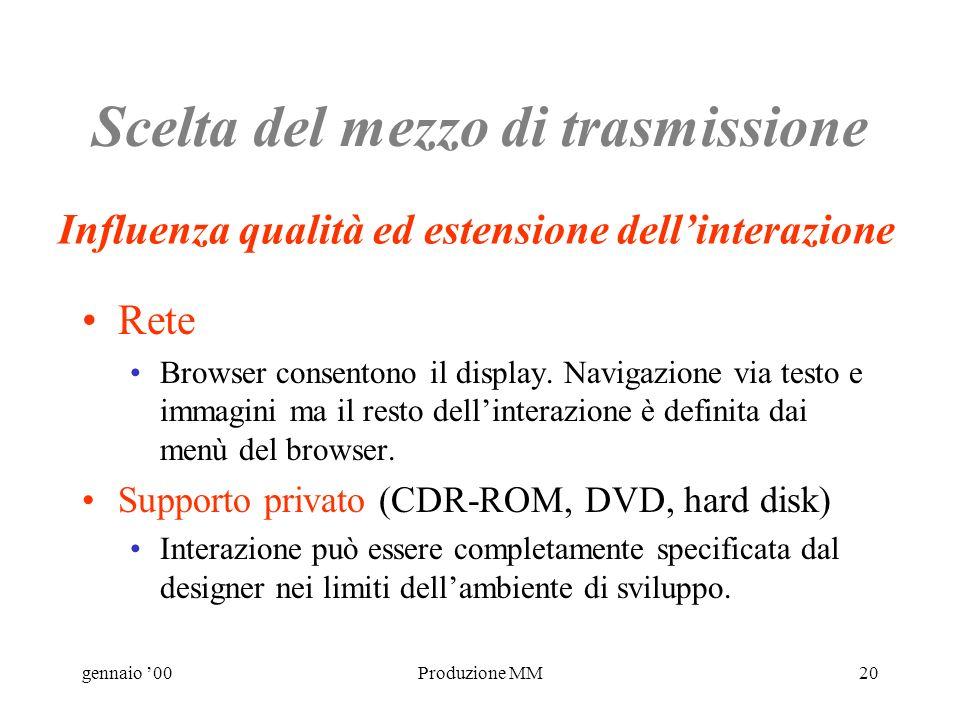 gennaio 00Produzione MM19 Scelta del mezzo di trasmissione Rete Principalmente testo e immagini. Audio e video non giocano un ruolo primario ma sono a