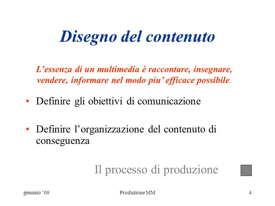 gennaio 00Produzione MM3 Il processo di produzione Disegno del contenuto Cosa e il prodotto? Disegno dellinterazione Come deve funzionare? Disegno del