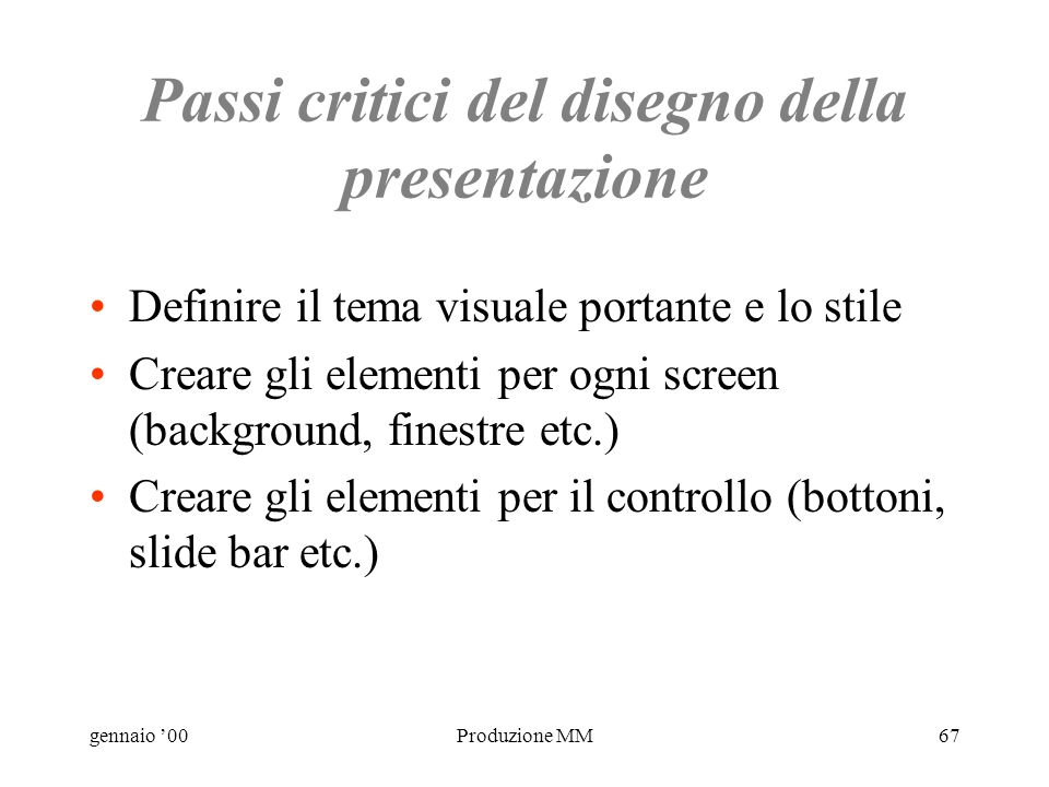 gennaio 00Produzione MM66 Disegno della presentazione Lo stile e il layout degli elementi sullo schermo Semplicità, consistenza....