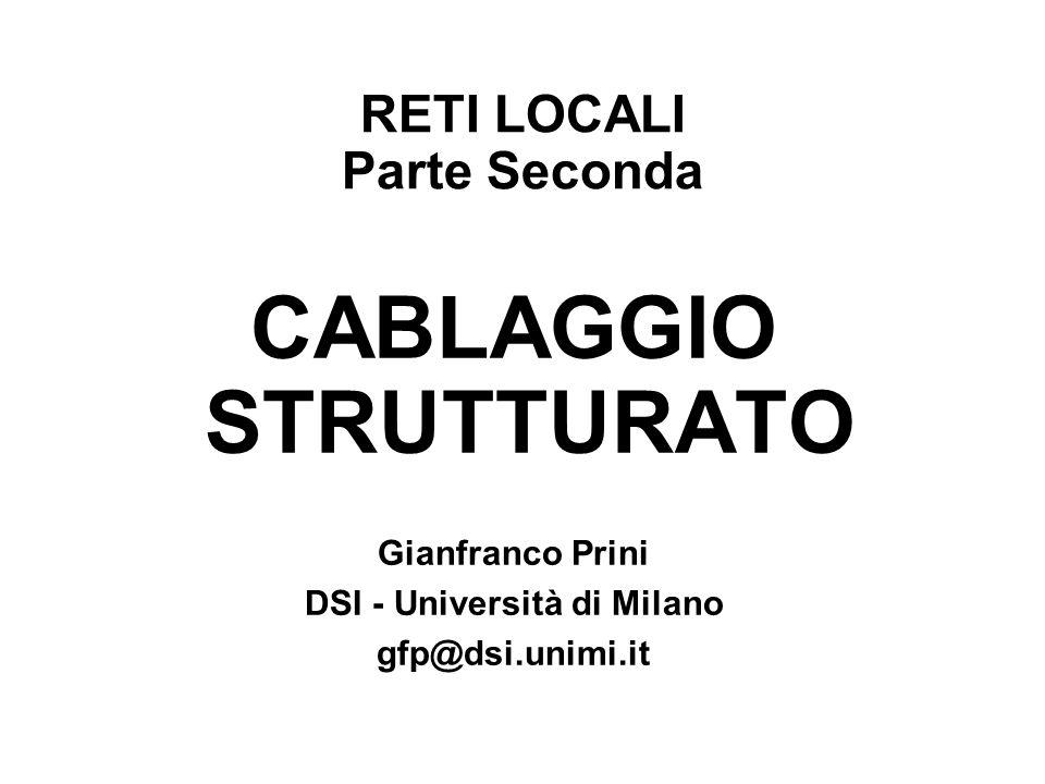RETI LOCALI Parte Seconda CABLAGGIO STRUTTURATO Gianfranco Prini DSI - Università di Milano gfp@dsi.unimi.it
