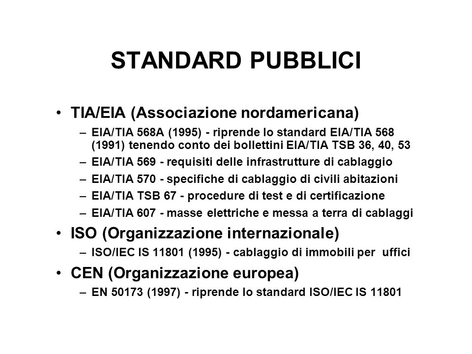 STANDARD PUBBLICI TIA/EIA (Associazione nordamericana) –EIA/TIA 568A (1995) - riprende lo standard EIA/TIA 568 (1991) tenendo conto dei bollettini EIA