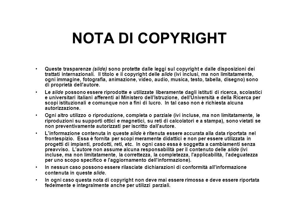 NOTA DI COPYRIGHT Queste trasparenze (slide) sono protette dalle leggi sul copyright e dalle disposizioni dei trattati internazionali. Il titolo e il