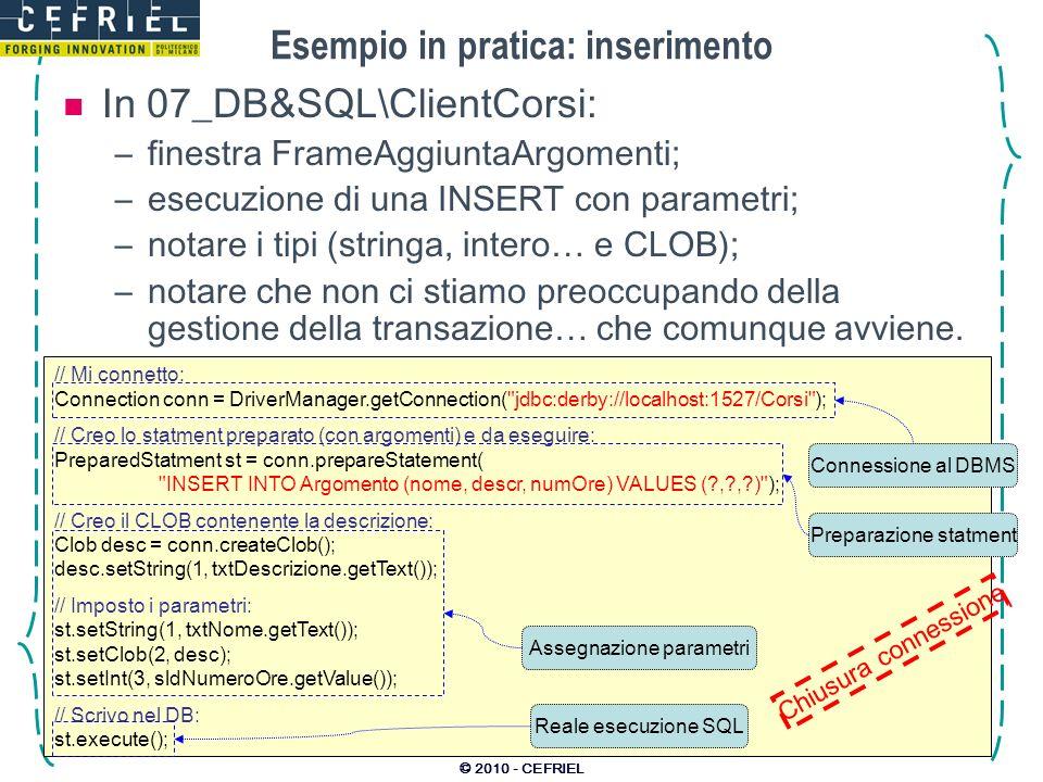 © 2010 - CEFRIEL Esempio in pratica: inserimento In 07_DB&SQL\ClientCorsi: –finestra FrameAggiuntaArgomenti; –esecuzione di una INSERT con parametri;