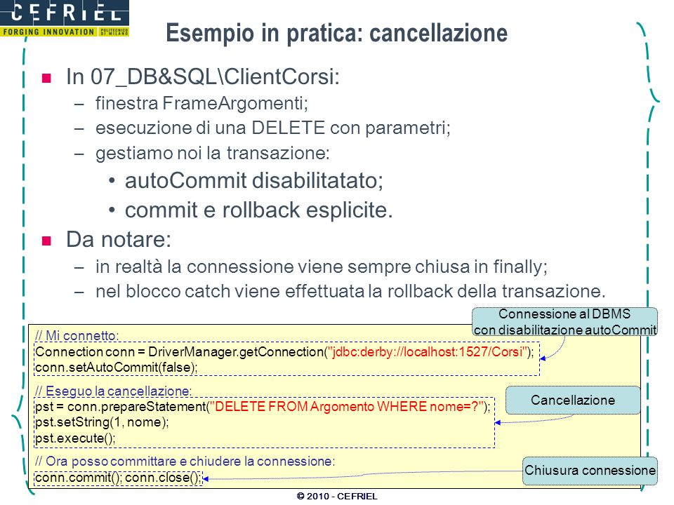 © 2010 - CEFRIEL Esempio in pratica: cancellazione In 07_DB&SQL\ClientCorsi: –finestra FrameArgomenti; –esecuzione di una DELETE con parametri; –gesti