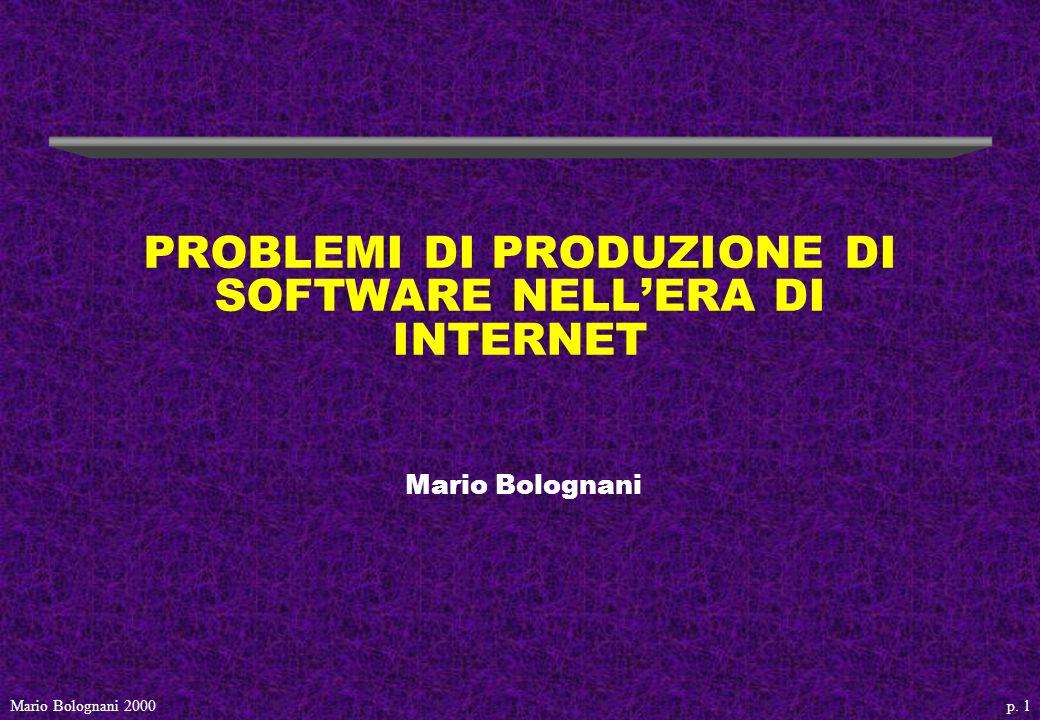 p. 1Mario Bolognani 2000 PROBLEMI DI PRODUZIONE DI SOFTWARE NELLERA DI INTERNET Mario Bolognani