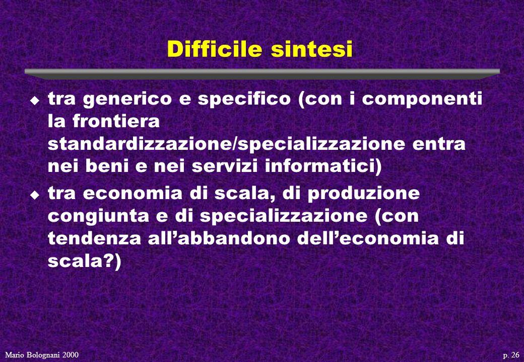 p. 26Mario Bolognani 2000 Difficile sintesi u tra generico e specifico (con i componenti la frontiera standardizzazione/specializzazione entra nei ben