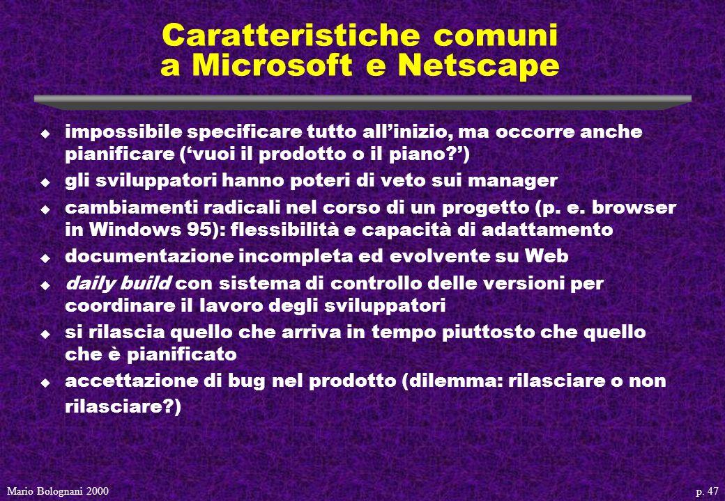 p. 47Mario Bolognani 2000 Caratteristiche comuni a Microsoft e Netscape u impossibile specificare tutto allinizio, ma occorre anche pianificare (vuoi