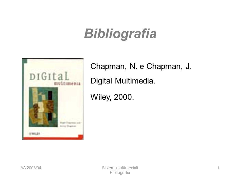AA 2003/04Sistemi multimediali Bibliografia 1 Chapman, N. e Chapman, J. Digital Multimedia. Wiley, 2000.