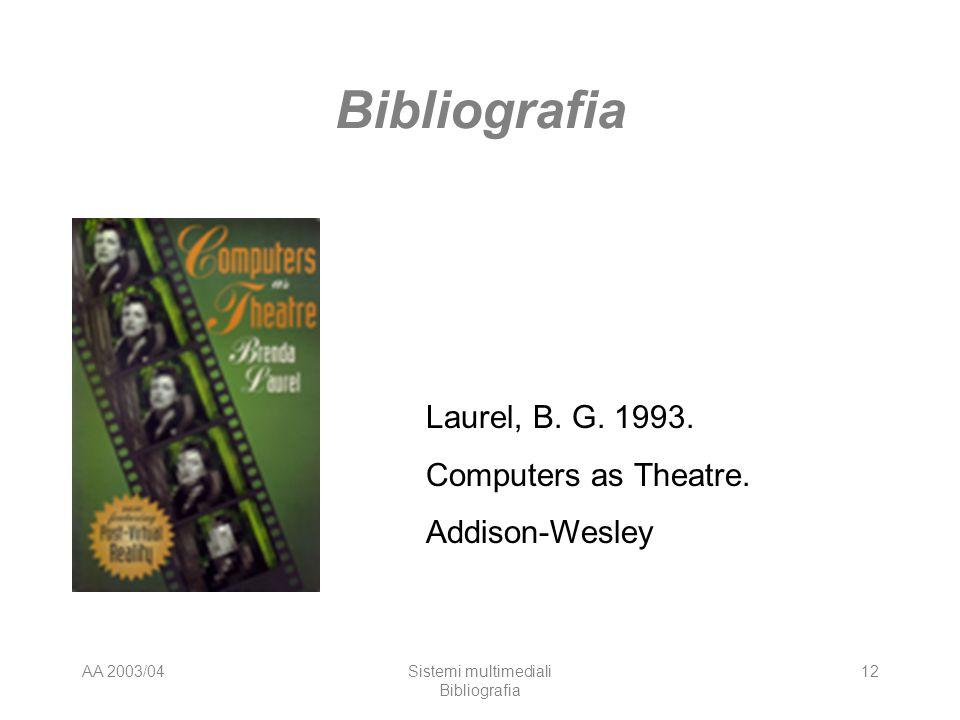 AA 2003/04Sistemi multimediali Bibliografia 12 Bibliografia Laurel, B. G. 1993. Computers as Theatre. Addison-Wesley