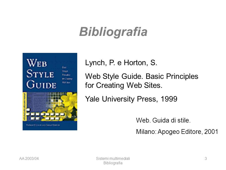 AA 2003/04Sistemi multimediali Bibliografia 3 Lynch, P. e Horton, S. Web Style Guide. Basic Principles for Creating Web Sites. Yale University Press,