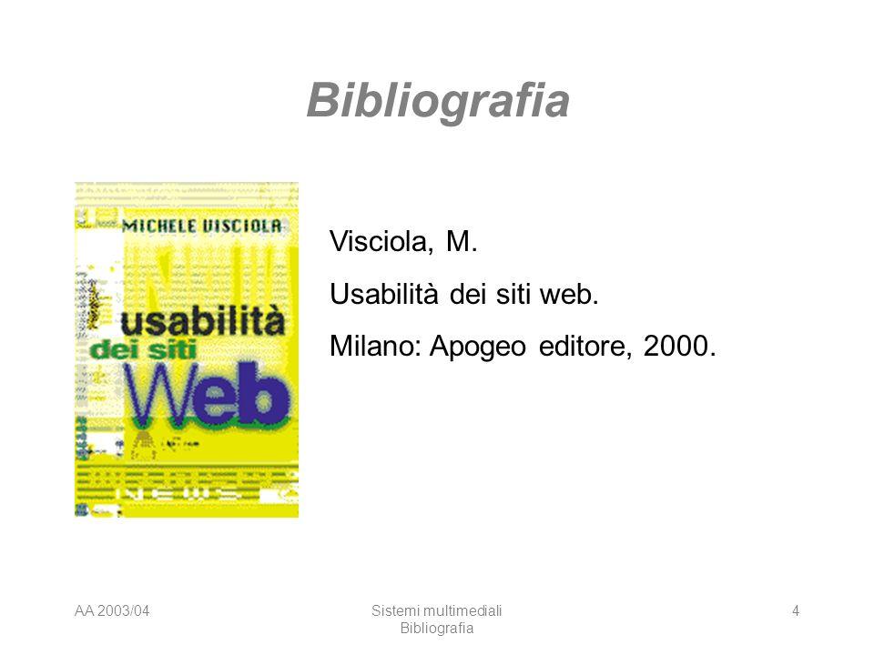 AA 2003/04Sistemi multimediali Bibliografia 4 Visciola, M. Usabilità dei siti web. Milano: Apogeo editore, 2000.