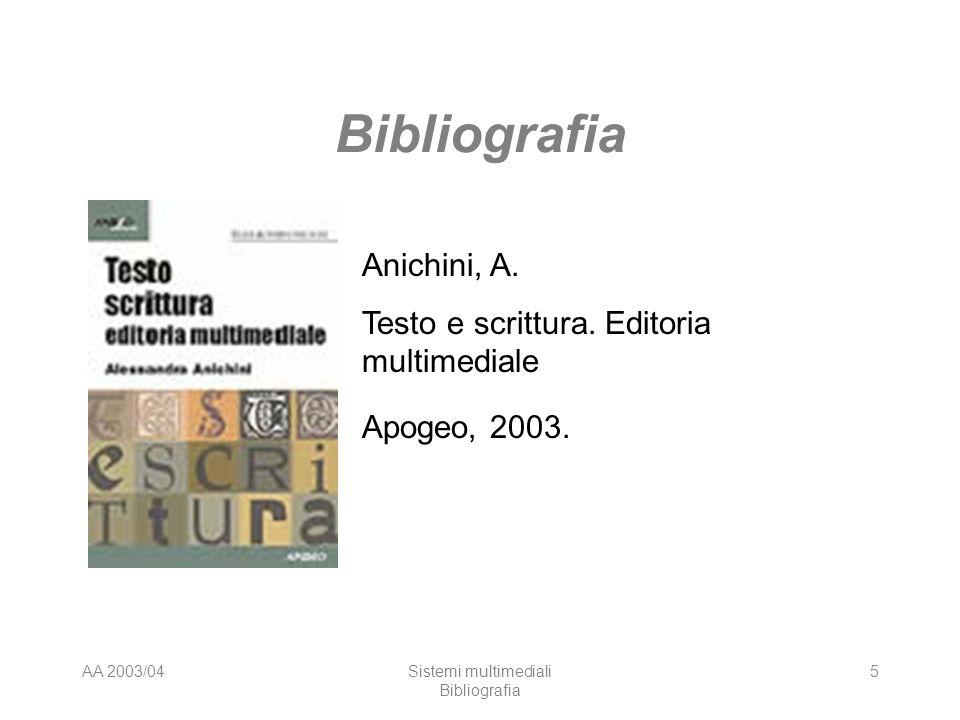 AA 2003/04Sistemi multimediali Bibliografia 5 Anichini, A. Testo e scrittura. Editoria multimediale Apogeo, 2003.