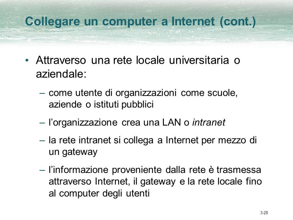 3-28 Collegare un computer a Internet (cont.) Attraverso una rete locale universitaria o aziendale: –come utente di organizzazioni come scuole, aziend