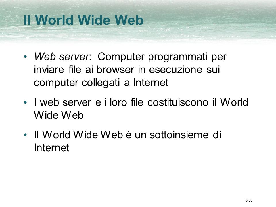 3-30 Il World Wide Web Web server: Computer programmati per inviare file ai browser in esecuzione sui computer collegati a Internet I web server e i l