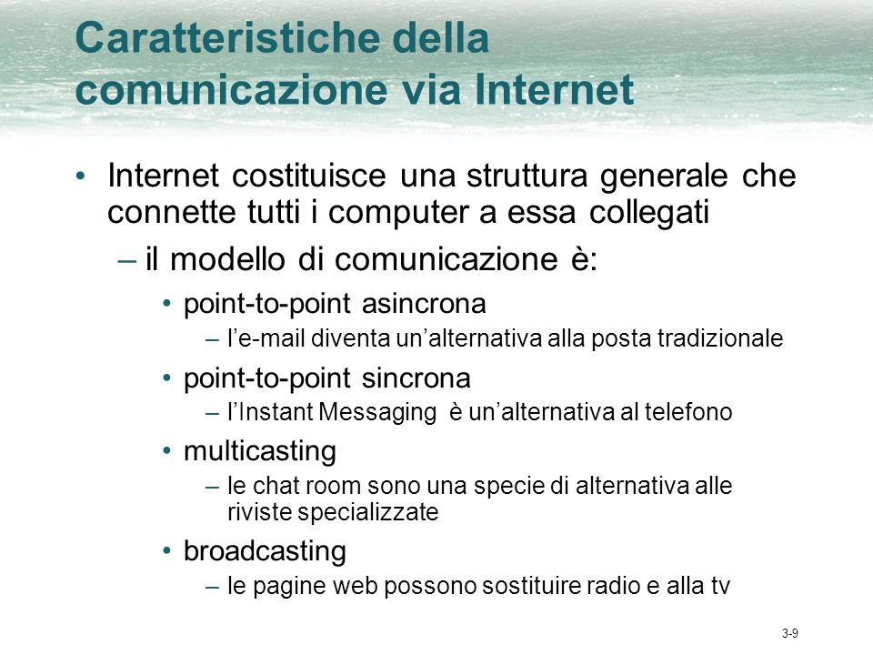 3-9 Caratteristiche della comunicazione via Internet Internet costituisce una struttura generale che connette tutti i computer a essa collegati –il mo