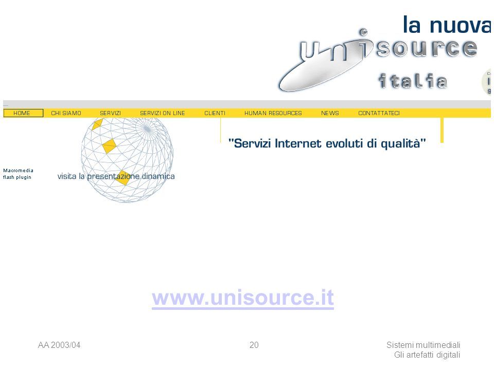 AA 2003/04Sistemi multimediali Gli artefatti digitali 20 www.unisource.it